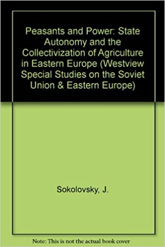 Peasants and Power: State Autonomy and the Collectivization of Agriculture in Eastern Europe (Westview Special Studies on the Soviet Union & Eastern Europe)