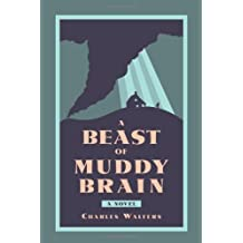 A Beast of Muddy Brain 1st edition by Charles Walters (2009) Paperback