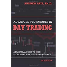 Advanced Techniques in Day Trading: A Practical Guide to High Probability Strategies and Methods