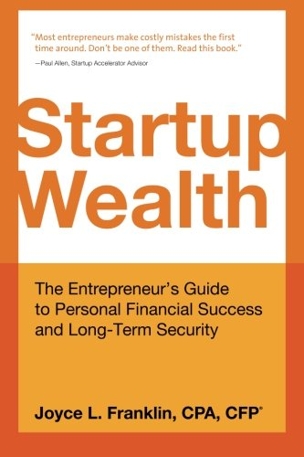 Read Online Startup Wealth: The Entrepreneur's Guide to Personal Financial Success and Long-Term Security pdf