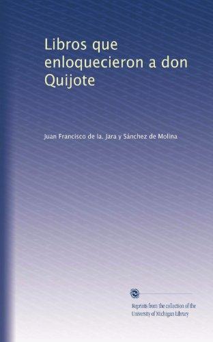 Libros que enloquecieron a don Quijote (Spanish Edition)