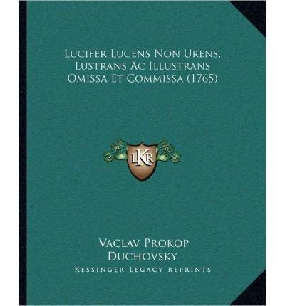 Lucifer Lucens Non Urens, Lustrans AC Illustrans Omissa Et Commissa (1765) (Paperback)(Latin) - Common pdf