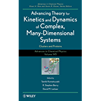 Advancing Theory for Kinetics and Dynamics of Complex, Many-Dimensional Systems: Clusters and Proteins: 145 (Advances in Chemical Physics)