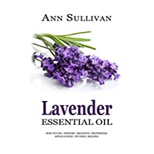 Lavender Essential Oil: Uses, Studies, Benefits, Applications & Recipes (Wellness Research Series Book 7)