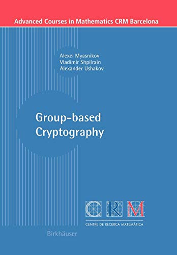 Group-based Cryptography (Advanced Courses in Mathematics - CRM Barcelona)
