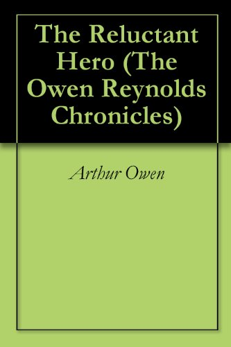 The Reluctant Hero (The Owen Reynolds Chronicles Book 1)