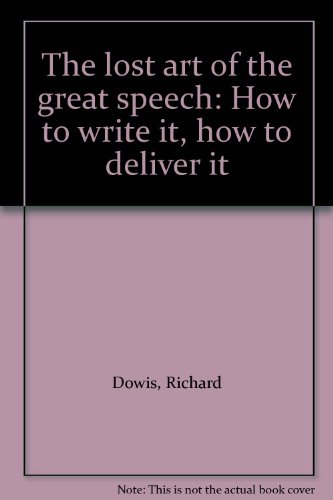 The lost art of the great speech: How to write it, how to deliver it
