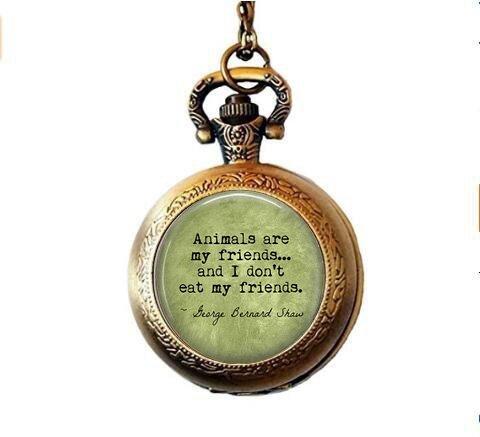 stap VEGETARIAN George Bernard Shaw Quote Animals are my friends. - Vegan - Herbivore - Vegetarian Pendant - Vegan Pocket Watch Necklace
