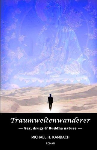 Traumweltenwanderer: Sex, drugs & Buddha nature (German Edition) PDF