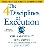 The 4 Disciplines of Execution( Achieving Your Wildly Important Goals)[4 DISCIPLINES OF EXECUTION 3D][UNABRIDGED][Compact Disc]