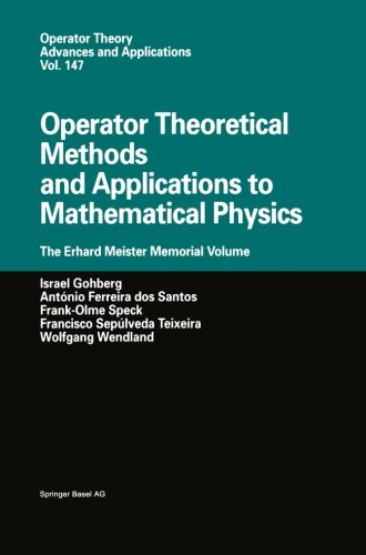 Operator Theoretical Methods and Applications to Mathematical Physics: The Erhard Meister Memorial Volume (Operator Theo