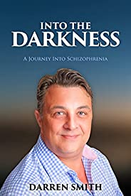 Into The Darkness: A Journey Into Schizophrenia (English Edition)