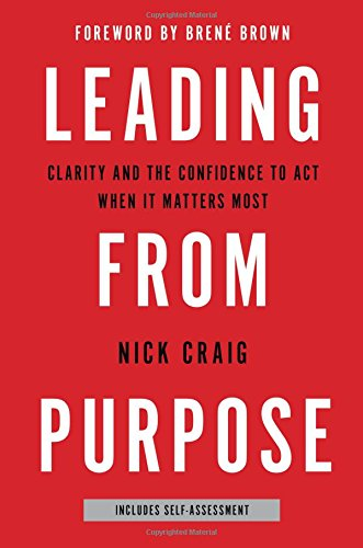 Leading From Purpose  Clarity And The Confidence To Act When It Matters Most