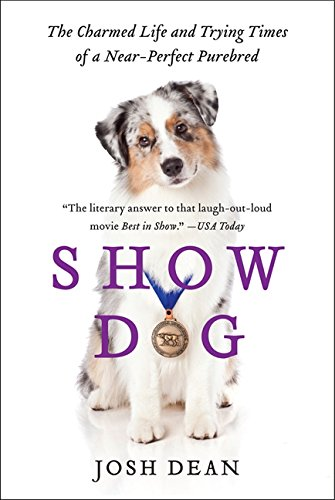 - Show Dog: The Charmed Life and Trying Times of a Near-Perfect Purebred