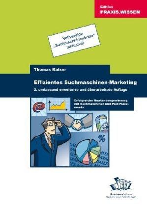 Effizientes Suchmaschinen-Marketing - Erfolgreiche Neukundengewinnung mit Suchmaschinen und Paid Placements