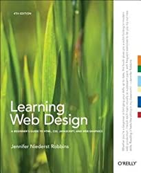 Jennifer Niederst Robbins: Learning Web Design : A Beginner's Guide to HTML, CSS, JavaScript, and Web Graphics (Paperback); 2012 Edition
