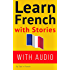 Learn French With Stories: 7 Short Stories For Beginner and Intermediate Students (French: Learn French with Stories t. 1) (French Edition)