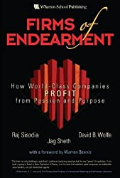 Firms of Endearment: How World-Class Companies Profit from Passion and Purpose [FIRMS OF ENDEARMENT -OS]