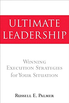 Ultimate Leadership: Winning Execution Strategies for Your Situation by [Palmer, Russell E.]