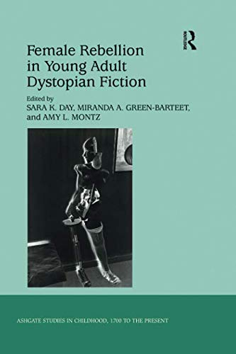 Female Rebellion in Young Adult Dystopian Fiction (Ashgate Studies in Childhood, 1700 to the Present) by Routledge