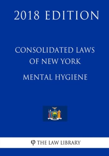 Consolidated Laws of New York - Mental Hygiene (2018 Edition)