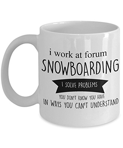 Forum Snowboarding - Best Coffee Mug-Snowboarding Gifts Ideas for Men and Women. I work at forum Snowboarding I solve problems you don't know you have in ways you can't un