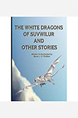 [ The White Dragons of Suvwilur and Other Stories BY Phillips, Marie J. S. ( Author ) ] { Paperback } 2012 Paperback
