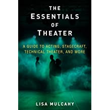The Essentials of Theater: A Guide to Acting, Stagecraft, Technical Theater, and More