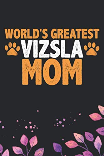 Worlds-Greatest-Vizsla-Mom-Cool-Vizsla-Dog-Journal-Notebook-Vizsla-Puppy-Lover-Gifts-Funny-Vizsla-Dog-Notebook-Vizsla-Owner-Gifts-6-x-9-in-120-pages
