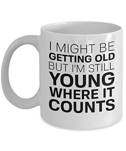 Funny Valentine's Day Mug - Novelty Over The Hill Gag Gift Coffee Cup For Adult Men - Birthday Present Idea For Him - Old Age Fogey and Geezer Quote Accessories & Party Supplies ()