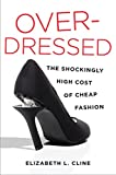 Image of Overdressed: The Shockingly High Cost of Cheap Fashion