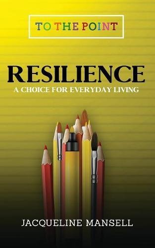 Resilience-A-Choice-For-Every-Day-Living-Volume-1-To-The-Point-Paperback--3-Apr-2017