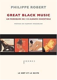 Great black music, un parcours en 110 albums essentiels par Philippe Robert