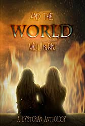 And the World Will Burn: A Dystopian Anthology