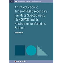An Introduction to Time-Of-Flight Secondary Ion Mass Spectrometry (Tof-Sims) and Its Application to Materials Science