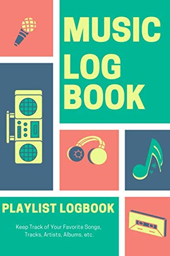 Music Log Book Playlist Logbook Keep Track of Your Favorite Songs, Tracks, Artists, Albums, etc.: Notebook for Tracking a Hardcopy of Bands or Singers ... Lists. Gift Journal for Musicians or Fans