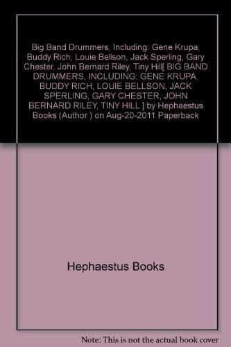 [ Big Band Drummers, Including: Gene Krupa, Buddy Rich, Louie Bellson, Jack Sperling, Gary Chester, John Bernard Riley, Tiny Hill ] By Hephaestus Books ( Author ) [ 2011 ) [ Paperback ] (Sperling Jack)