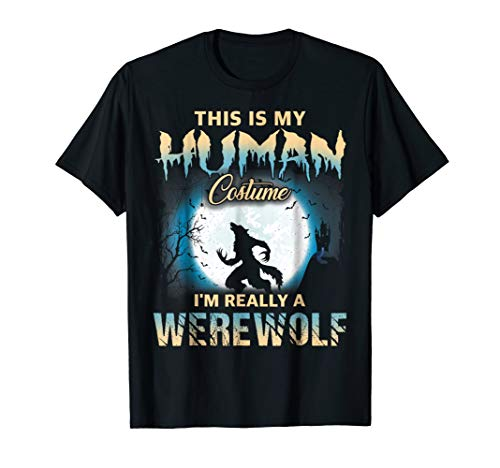 I'm Really A Werewolf Shirts - Funny Human Costume TShirts