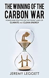 The Winning of the Carbon War: Power and Politics on the Front Line of Climate and Clean Energy