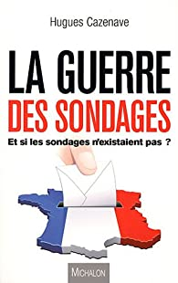 La guerre des sondages par Hugues Cazenave