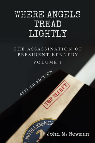 Where Angels Tread Lightly: The Assassination of President Kennedy Volume 1 (World War 1 Began With The Assassination Of)