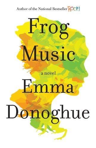 Frog Music: A Novel by Emma Donoghue (2014-04-01) (Frog Donoghue Emma Music)