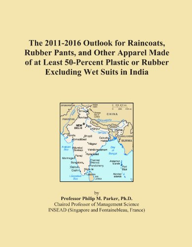 The 2011-2016 Outlook for Raincoats, Rubber Pants, and Other Apparel Made of at Least 50-Percent Plastic or Rubber Excluding Wet Suits in - India Wetsuit