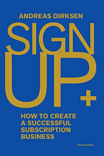 Sign Up: How To Create A Successful Subscription Business by Andreas Dirksen ebook deal