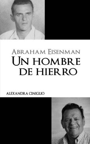 Abraham Eisenman: Un Hombre de Hierro (Grandes Biografías) (Spanish Edition)