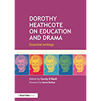 Dorothy Heathcote on Education and Drama: Essential writings (English Edition)