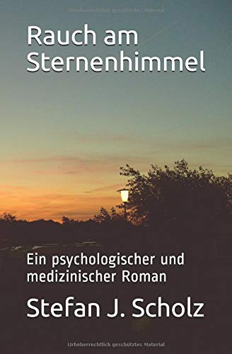 Rauch am Sternenhimmel: Ein psychologischer und medizinischer Roman