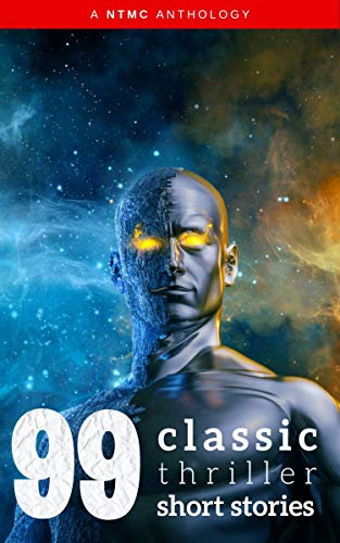 99 Classic Thriller Short Stories: Works by Philip K. Dick, Edgar Allan Poe, Arthur Conan Doyle, H.G. Wells, Wilkie Collins...and many more ! ()
