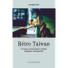 Rétro Taiwan: Le temps retrouvé dans le cinéma sinophone contemporain (Etudes formosanes) (French Edition)
