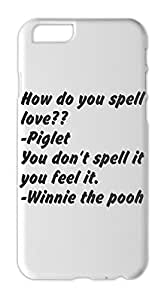 How do you spell love?? -Piglet You don't spell it you feel Iphone 6 plus case
